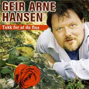 Geir Arne Hansen - Takk For At Du Fins flac album