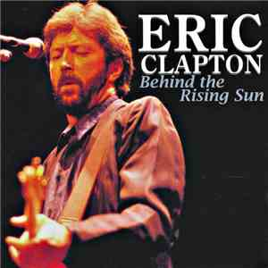 Eric Clapton - Behind The Rising Sun flac album