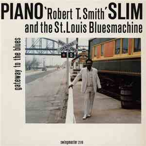 Piano 'Robert T. Smith' Slim And The St. Louis Blues Machine - Gateway To The Blues flac album