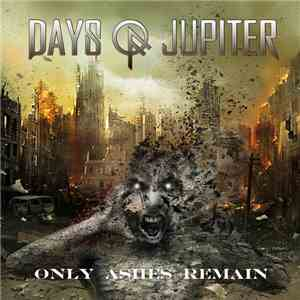 Days Of Jupiter - Only Ashes Remain flac album