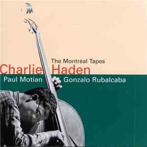 Charlie Haden, Paul Motian, Gonzalo Rubalcaba - The Montréal Tapes flac album