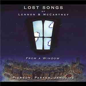 Pierson, Parker, Janovitz - Lost Songs Of Lennon & McCartney - From A Window flac album