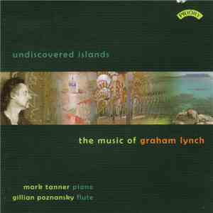 Graham Lynch, Mark Tanner , Gillian Poznansky - Undiscovered Islands flac album
