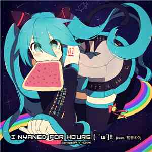 DaniwellP + Yzyx - I Nyaned For Hours ( ' w'​)​‼ flac album